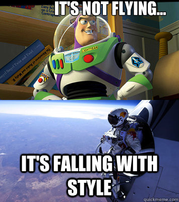 It's not flying... It's falling with style - It's not flying... It's falling with style  Felix is Buzz
