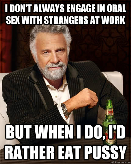 Oral sex with strangers well! You