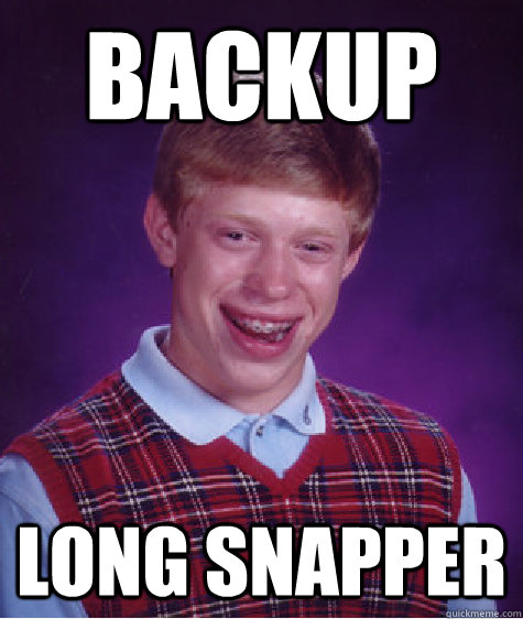 46aac9f55d2ac85e29dabea04a00f065e897d4ed741e95e9b8c2380a3fe781c9 backup long snapper bad luck brian quickmeme,Backup Funny Memes