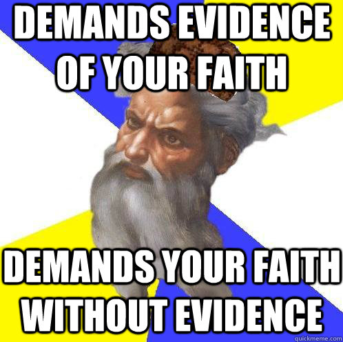 demands evidence of your faith demands your faith without evidence - demands evidence of your faith demands your faith without evidence  Scumbag God