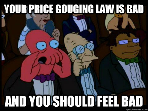 your price gouging law is bad and you should feel bad