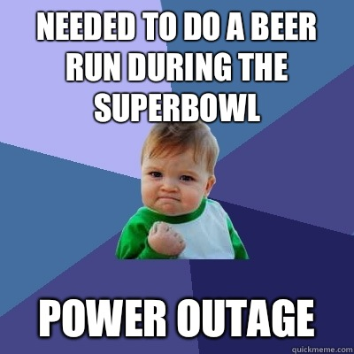 Needed to do a beer run during the superbowl Power outage - Needed to do a beer run during the superbowl Power outage  Success Kid