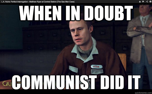 When in doubt Communist did it  - When in doubt Communist did it   Misc