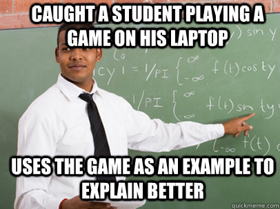CAUGHT A STUDENT PLAYING A GAME ON HIS LAPTOP USES THE GAME AS AN EXAMPLE TO EXPLAIN BETTER - CAUGHT A STUDENT PLAYING A GAME ON HIS LAPTOP USES THE GAME AS AN EXAMPLE TO EXPLAIN BETTER  Good Guy Teacher