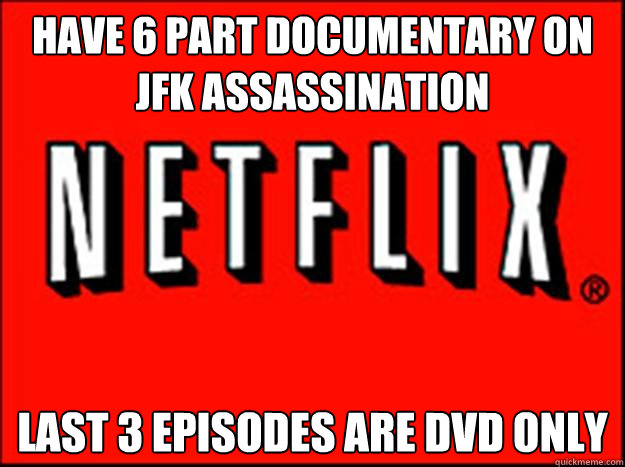 Have 6 part documentary on JFK assassination Last 3 episodes are DVD only