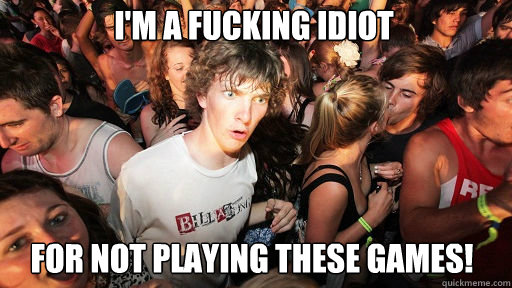 I'm a fucking idiot for not playing these games! - I'm a fucking idiot for not playing these games!  Sudden Clarity Clarence