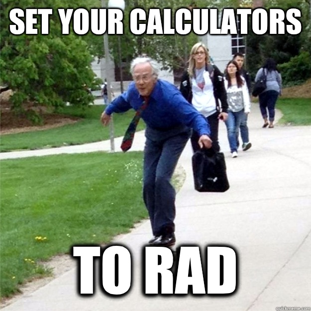 Set your calculators To rad - Set your calculators To rad  Skating Prof