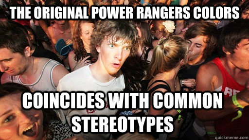 The original power rangers colors coincides with common stereotypes - The original power rangers colors coincides with common stereotypes  Sudden Clarity Clarence