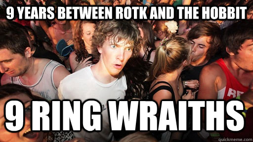 9 years between rotk and the hobbit 9 ring wraiths - 9 years between rotk and the hobbit 9 ring wraiths  Sudden Clarity Clarence