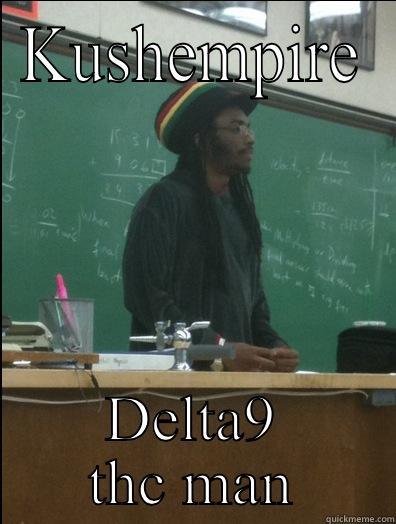 KUSHEMPIRE DELTA9 THC MAN Rasta Science Teacher