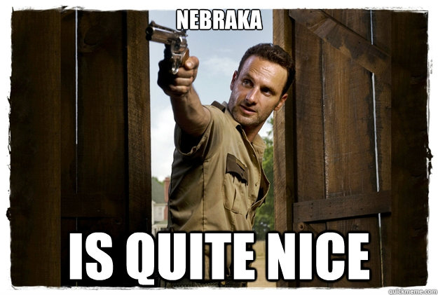 Nebraka is quite nice - Nebraka is quite nice  Rick Grimes Badass