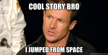 Cool story bro I jumped from space - Cool story bro I jumped from space  Misc