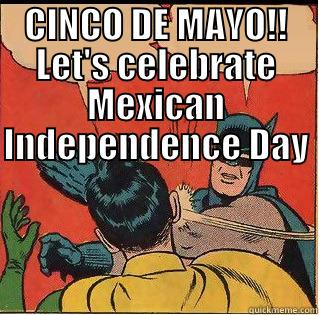 CINCO DE MAYO!! LET'S CELEBRATE MEXICAN INDEPENDENCE DAY  IT'S NOT MEXICAN INDEPENDENCE DAY!! Slappin Batman