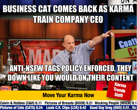 business cat comes back as karma train company ceo anti-nsfw tags policy enforced, they down like you would on their content - business cat comes back as karma train company ceo anti-nsfw tags policy enforced, they down like you would on their content  Mad Karma with Jim Cramer