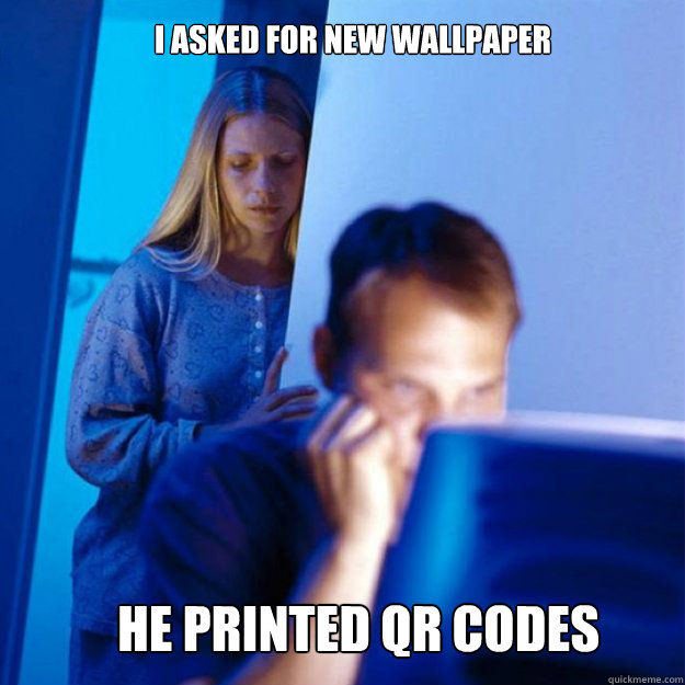 I asked for new wallpaper He printed QR codes - I asked for new wallpaper He printed QR codes  Misc