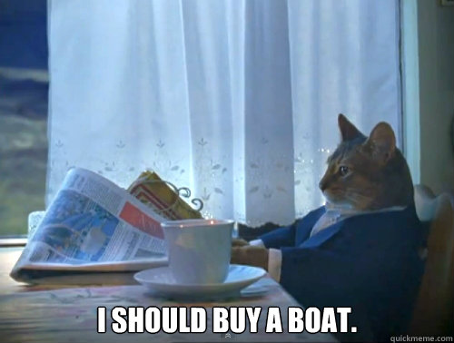 I should buy a boat. -  I should buy a boat.  The One Percent Cat
