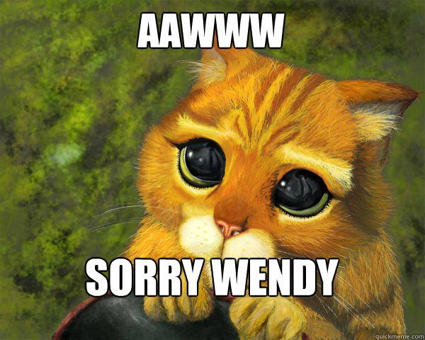 aawww sorry wendy