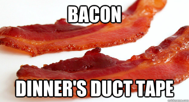 BACON dinner's duct tape