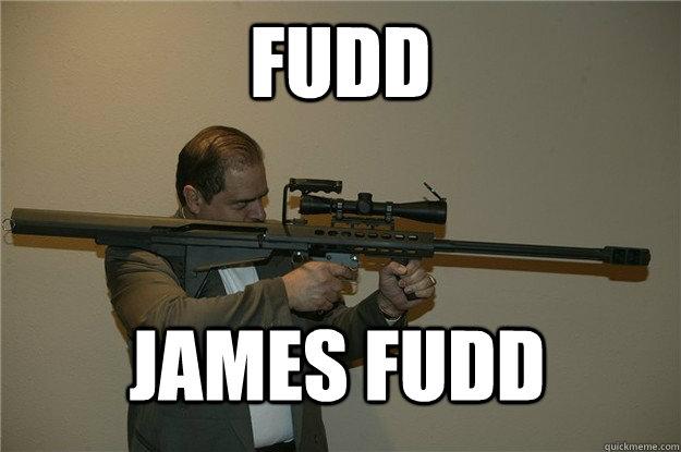 FUDD JAMES FUDD - FUDD JAMES FUDD  Gun Fudd
