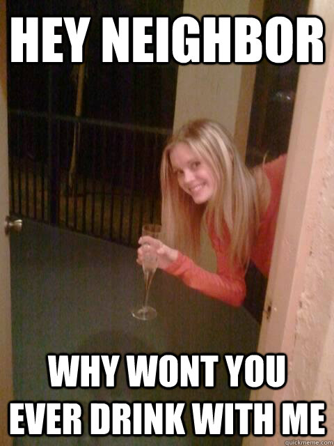 4726b8bfaea8c6579dd393139373a731a8b0faa666a5ca0a04e587406068d6ab crazy neighbor memes quickmeme,Funny Neighbor Meme