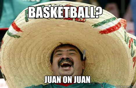 Basketball? Juan on Juan - Basketball? Juan on Juan  Merry mexican