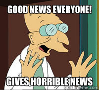 Good News Everyone! Gives Horrible News  Scumbag Professor Farnsworth