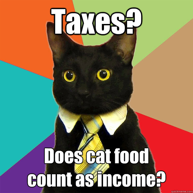 Taxes? Does cat food  count as income? - Taxes? Does cat food  count as income?  Business Cat