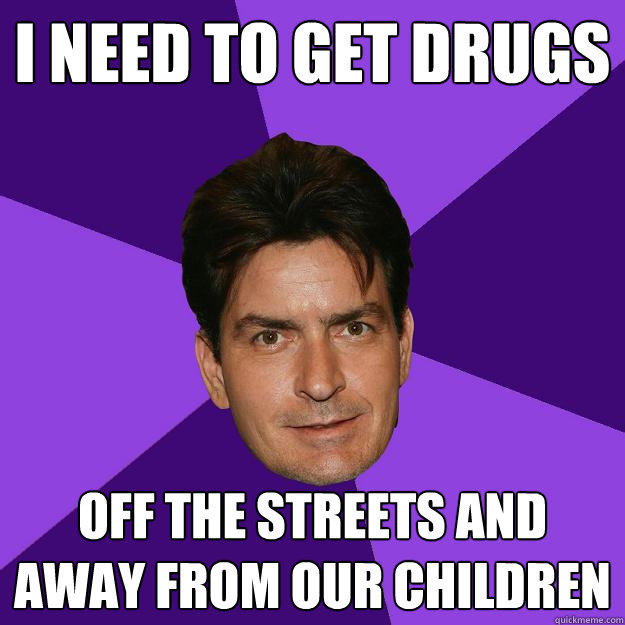 i need to get drugs off the streets and away from our children - i need to get drugs off the streets and away from our children  Clean Sheen