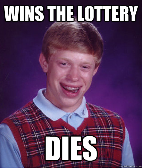 Wins the lottery dies - Wins the lottery dies  Bad Luck Brian