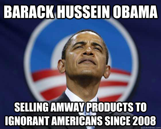 Barack hussein obama Selling amway products to ignorant americans since 2008