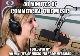 40 MINUTES OF  COMMERCIAL-FREE MUSIC Followed by  90 MINUTES OF MUSIC-FREE COMMERCIALS - 40 MINUTES OF  COMMERCIAL-FREE MUSIC Followed by  90 MINUTES OF MUSIC-FREE COMMERCIALS  scumbag radio dj