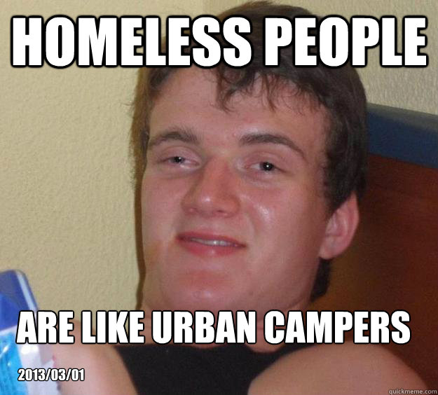 Homeless People Are like urban campers 2013/03/01 - Homeless People Are like urban campers 2013/03/01  10 Guy