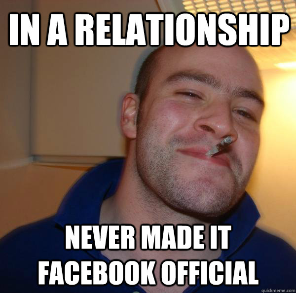 In a relationship  Never made it Facebook official - In a relationship  Never made it Facebook official  Misc