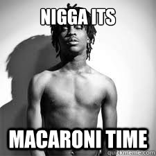Nigga its  Macaroni Time - Nigga its  Macaroni Time  Chief Keef