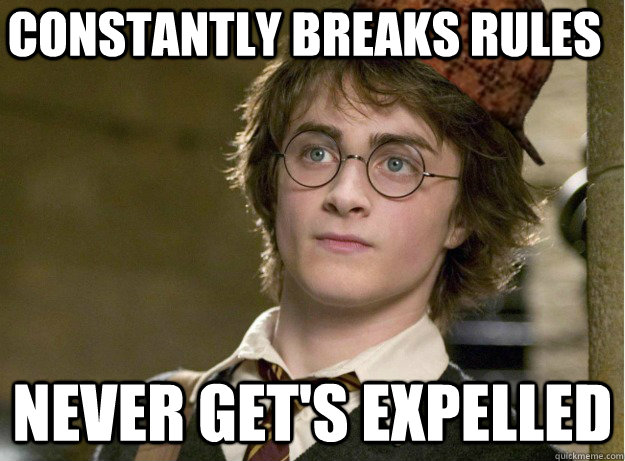 Constantly breaks rules Never get's expelled - Constantly breaks rules Never get's expelled  Scumbag Harry Potter