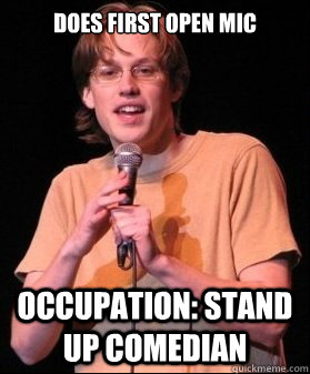 does first open mic occupation: Stand up comedian