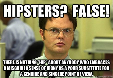 Hipsters?  FALSE! There is nothing