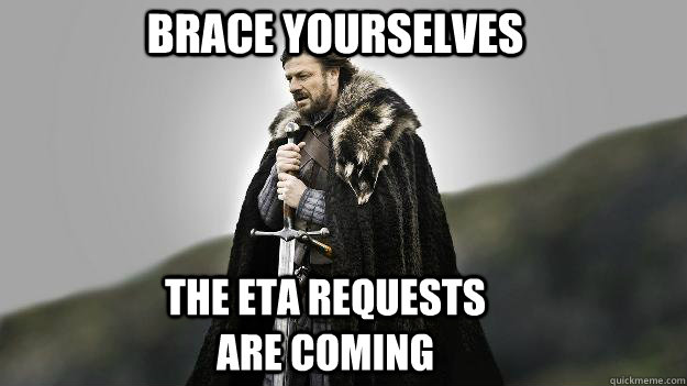 Brace Yourselves The ETA Requests are Coming - Brace Yourselves The ETA Requests are Coming  Ned stark winter is coming