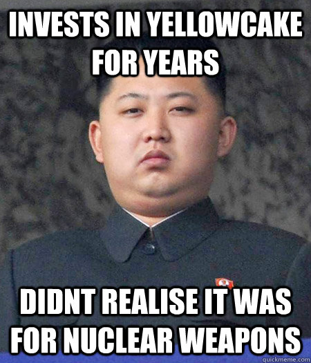 Invests in Yellowcake for years didnt realise it was for nuclear weapons