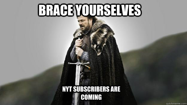 Brace yourselves nyt subscribers are coming - Brace yourselves nyt subscribers are coming  Ned stark winter is coming