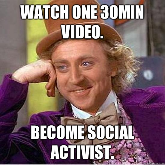 Watch one 30min video. Become social activist.