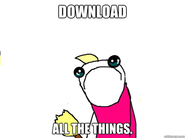DOWNLOAD ALL THE THINGS.