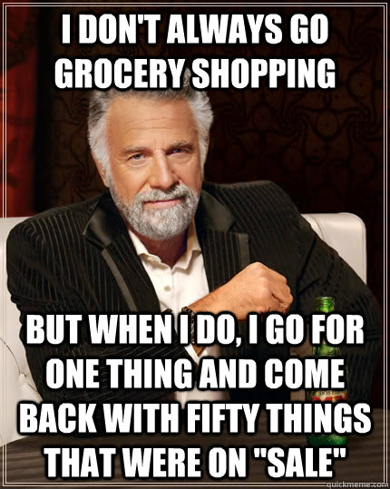 I don't always go grocery shopping but when I do, I go for one thing and come back with fifty things that were on