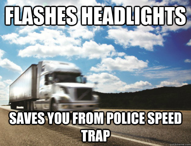 Flashes headlights Saves you from police speed trap