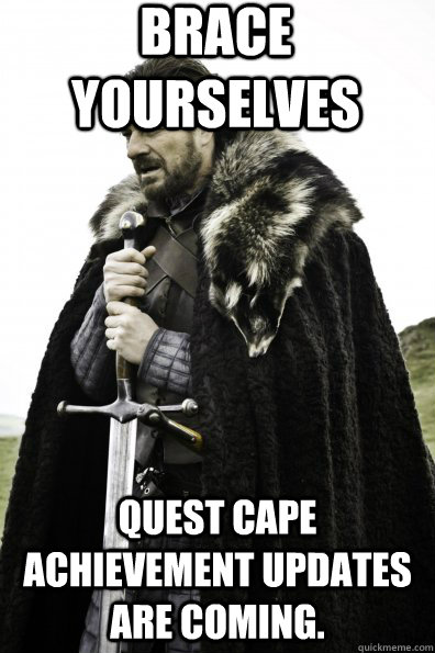 Brace Yourselves Quest Cape Achievement updates are coming.