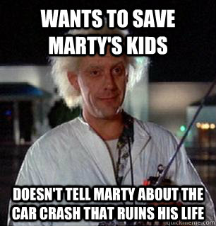 Wants to save Marty's kids Doesn't tell Marty about the car crash that ruins his life