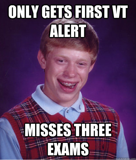 Only gets first vt alert misses three exams - Only gets first vt alert misses three exams  Bad Luck Brian