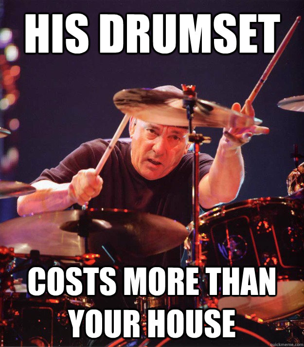 his drumset costs more than your house