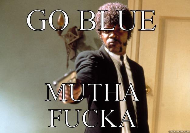 GO BLUE MUTHA FUCKA Samuel L Jackson