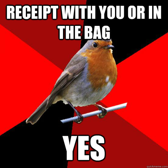 Receipt with you or in the bag yes  retail robin